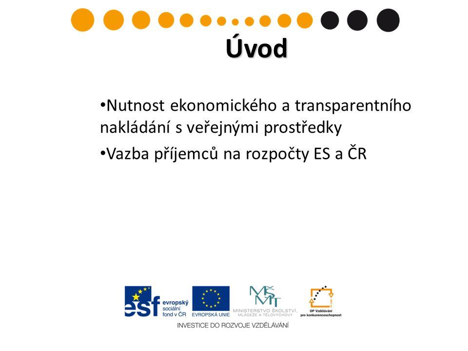 Nutnost ekonomického a transparentního nakládání s veřejnými prostředky Vazba příjemců na rozpočty ES a ČR Úvod