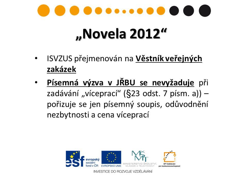 """""""Novela 2012 ISVZUS přejmenován na Věstník veřejných zakázek Písemná výzva v JŘBU se nevyžaduje při zadávání """"víceprací (§23 odst."""