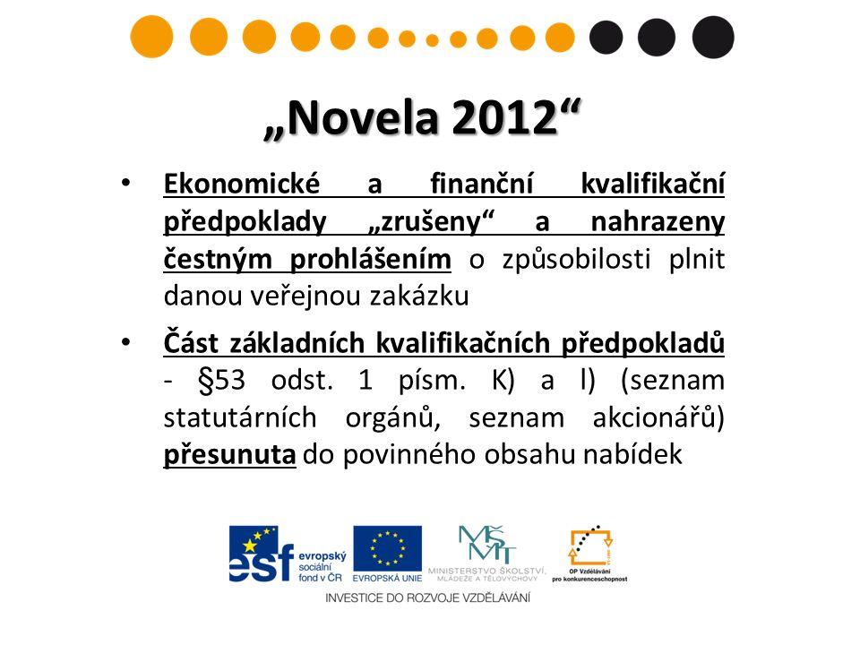 """""""Novela 2012 Ekonomické a finanční kvalifikační předpoklady """"zrušeny a nahrazeny čestným prohlášením o způsobilosti plnit danou veřejnou zakázku Část základních kvalifikačních předpokladů - §53 odst."""