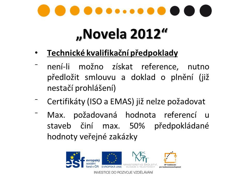 """""""Novela 2012 Technické kvalifikační předpoklady ⁻není-li možno získat reference, nutno předložit smlouvu a doklad o plnění (již nestačí prohlášení) ⁻Certifikáty (ISO a EMAS) již nelze požadovat ⁻Max."""