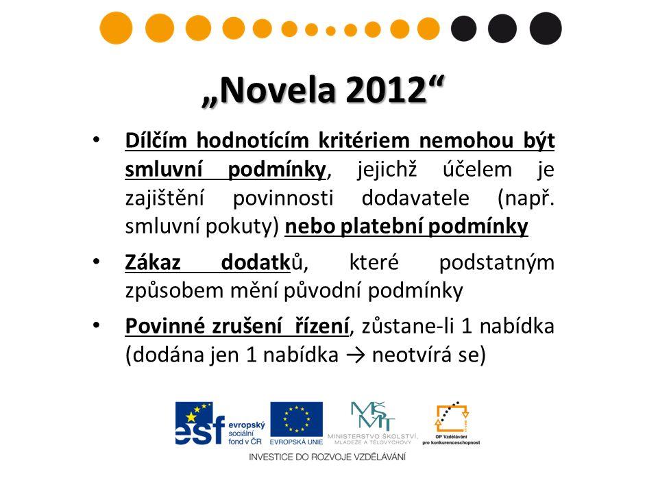 """""""Novela 2012 Dílčím hodnotícím kritériem nemohou být smluvní podmínky, jejichž účelem je zajištění povinnosti dodavatele (např."""