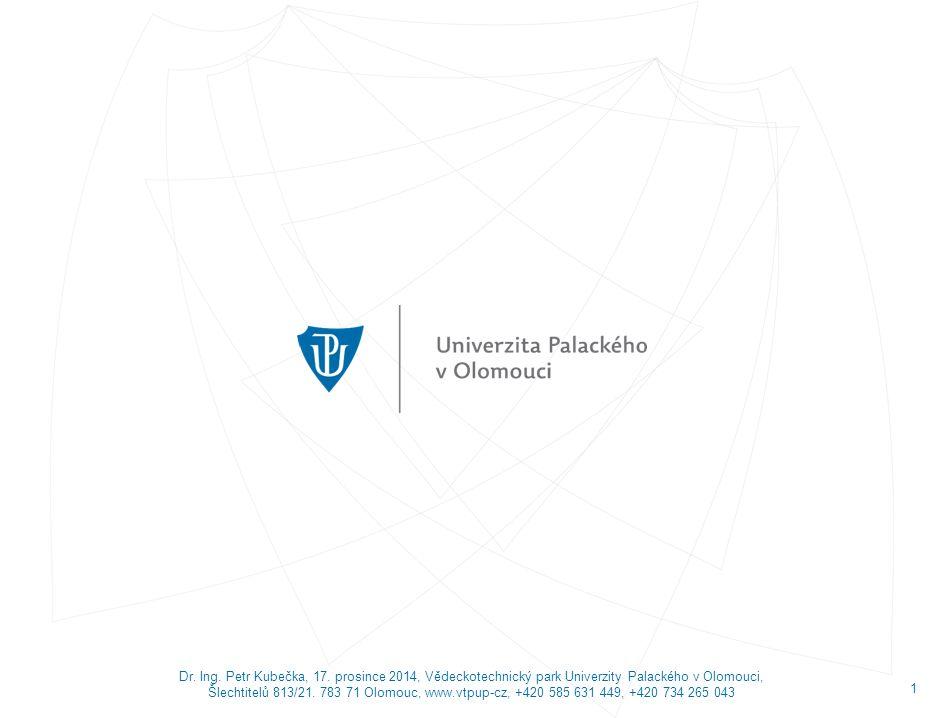 Dr. Ing. Petr Kubečka, 17. prosince 2014, Vědeckotechnický park Univerzity Palackého v Olomouci, Šlechtitelů 813/21. 783 71 Olomouc, www.vtpup-cz, +42