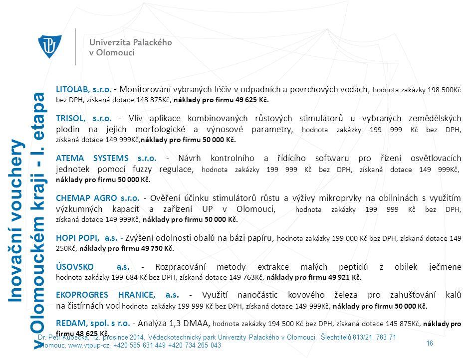 Dr. Petr Kubečka, 12. prosince 2014, Vědeckotechnický park Univerzity Palackého v Olomouci, Šlechtitelů 813/21. 783 71 Olomouc, www.vtpup-cz, +420 585