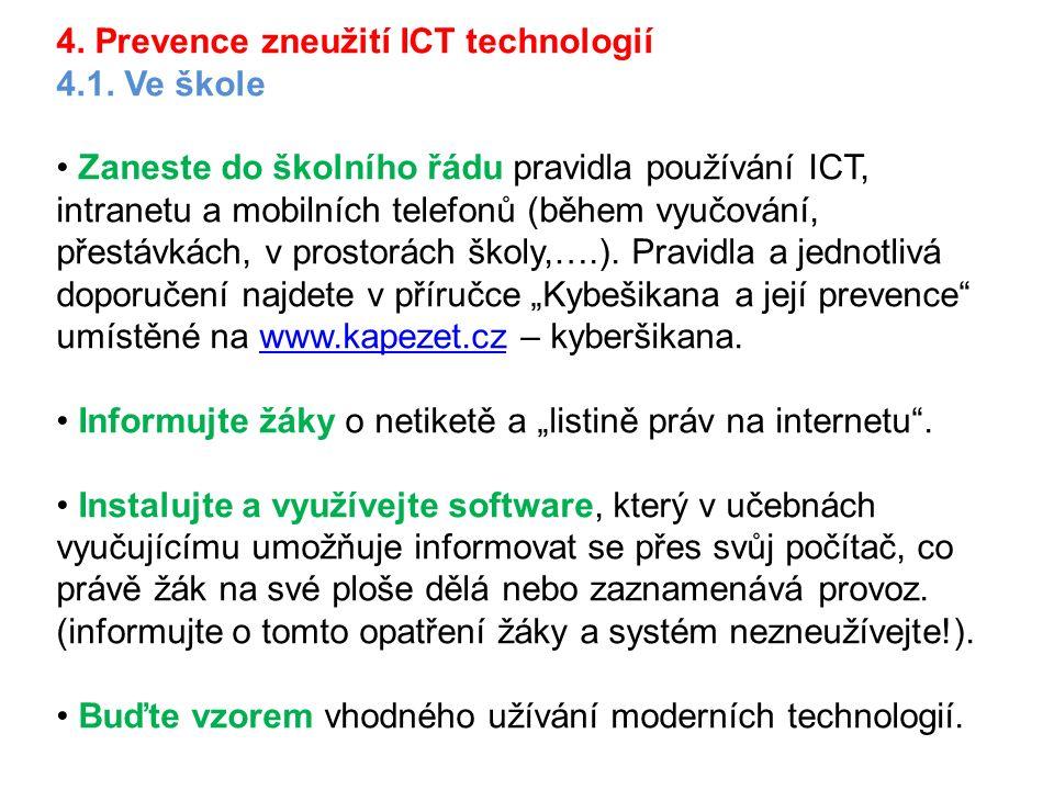 4. Prevence zneužití ICT technologií 4.1. Ve škole Zaneste do školního řádu pravidla používání ICT, intranetu a mobilních telefonů (během vyučování, p