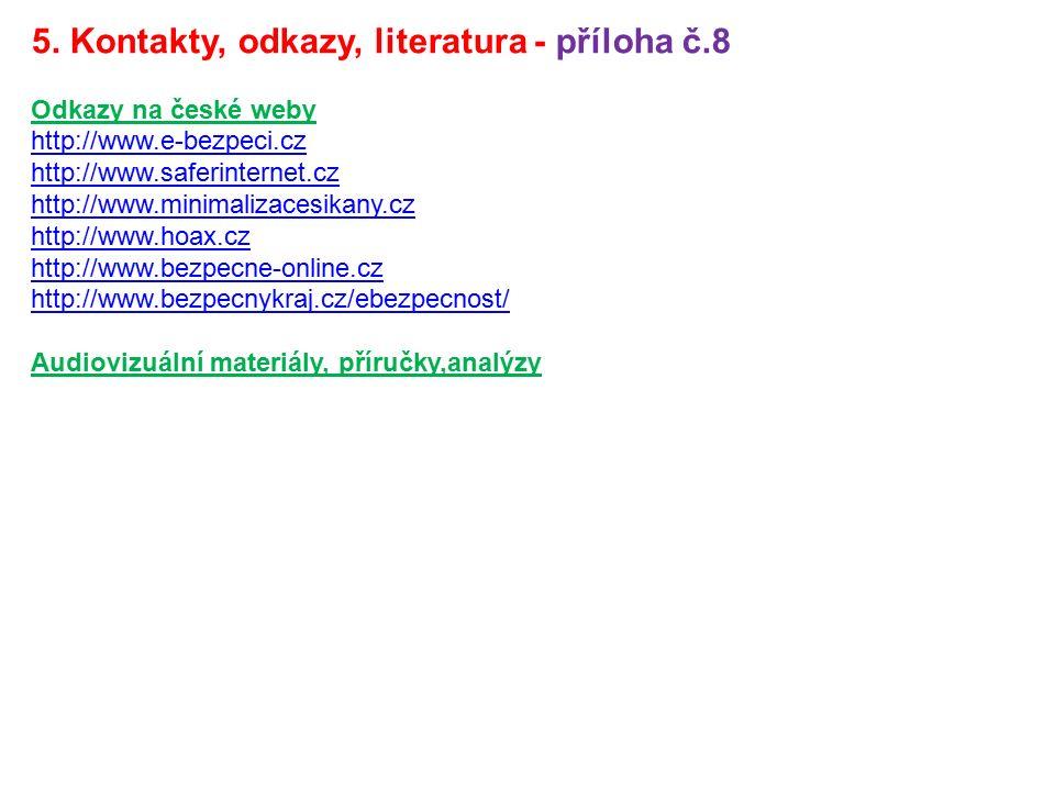 5. Kontakty, odkazy, literatura - příloha č.8 Odkazy na české weby http://www.e-bezpeci.cz http://www.saferinternet.cz http://www.minimalizacesikany.c
