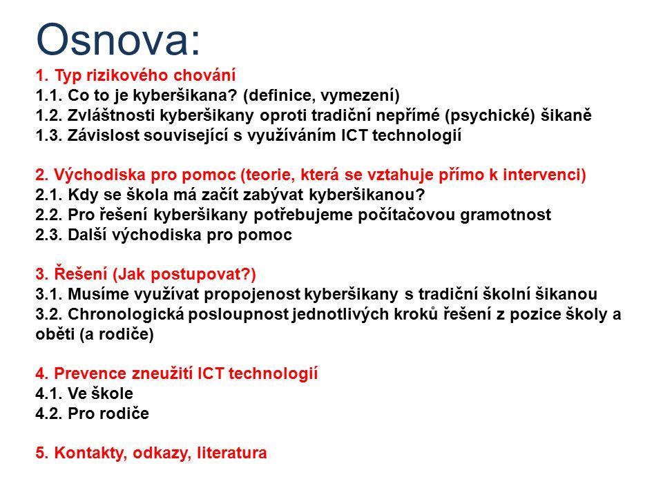 Osnova: 1. Typ rizikového chování 1.1. Co to je kyberšikana? (definice, vymezení) 1.2. Zvláštnosti kyberšikany oproti tradiční nepřímé (psychické) šik