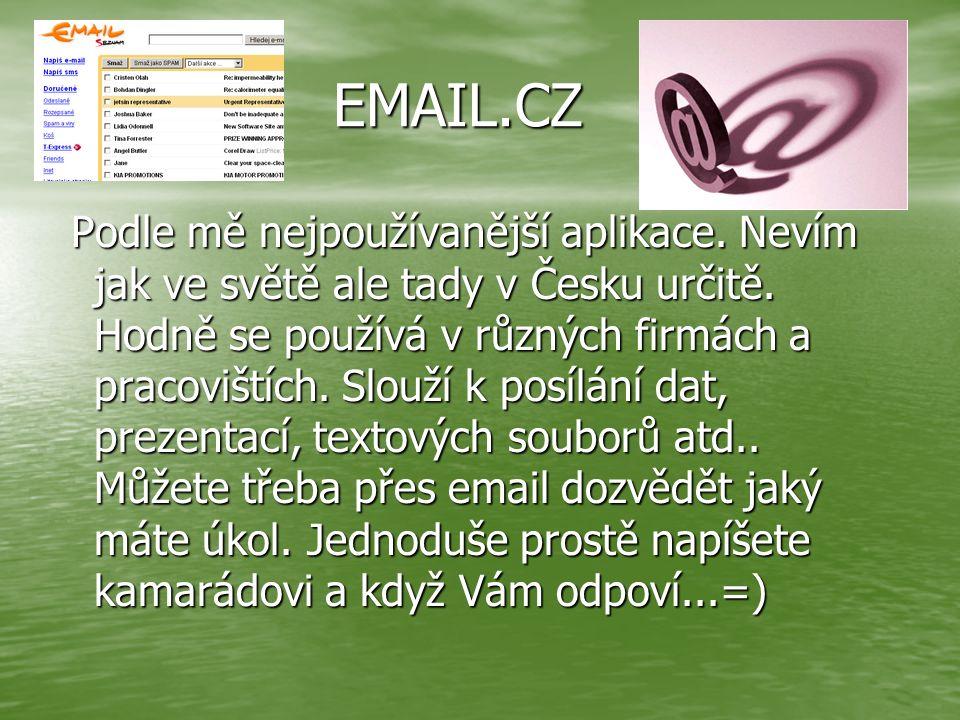 EMAIL.CZ Podle mě nejpoužívanější aplikace. Nevím jak ve světě ale tady v Česku určitě. Hodně se používá v různých firmách a pracovištích. Slouží k po