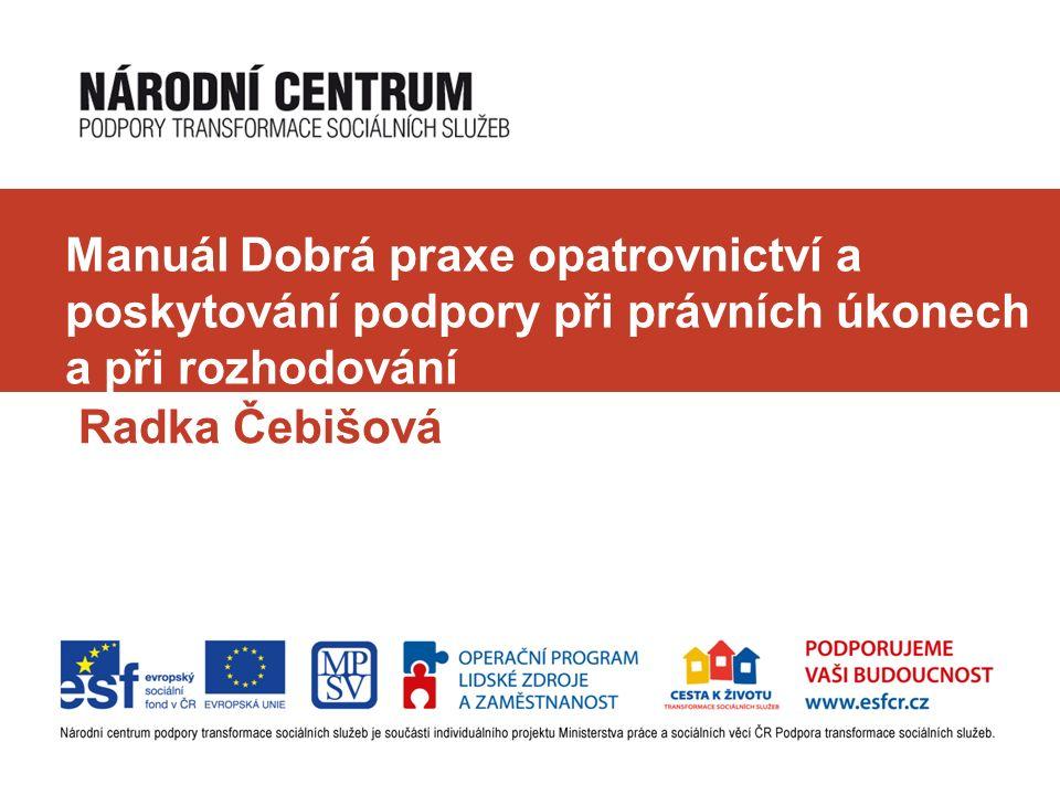 Manuál Dobrá praxe opatrovnictví a poskytování podpory při právních úkonech a při rozhodování Radka Čebišová