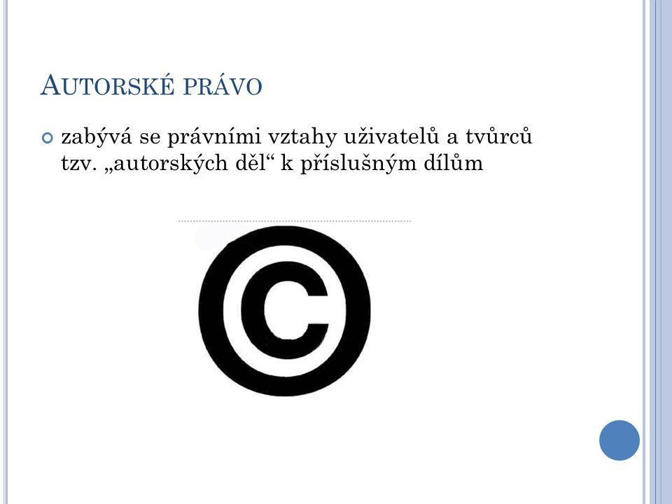 """A UTORSKÉ PRÁVO zabývá se právními vztahy uživatelů a tvůrců tzv. """"autorských děl"""" k příslušným dílům"""