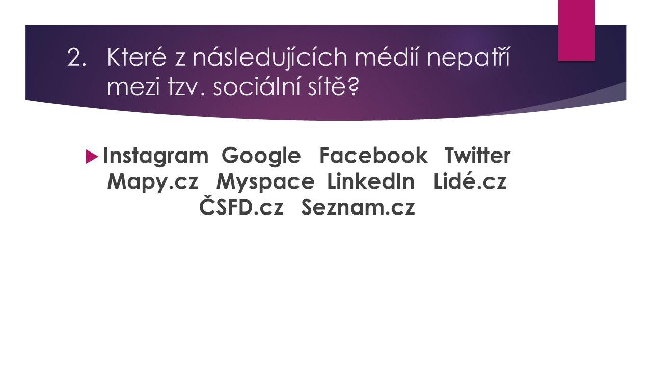 3.Které z následujících médií nepatří mezi tzv.sociální sítě.