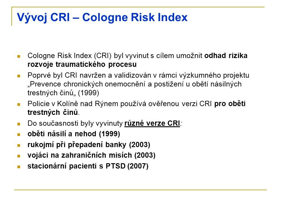 """Vývoj CRI – Cologne Risk Index Cologne Risk Index (CRI) byl vyvinut s cílem umožnit odhad rizika rozvoje traumatického procesu Poprvé byl CRI navržen a validizován v rámci výzkumného projektu """"Prevence chronických onemocnění a postižení u obětí násilných trestných činů"""" (1999) Policie v Kolíně nad Rýnem používá ověřenou verzi CRI pro oběti trestných činů."""