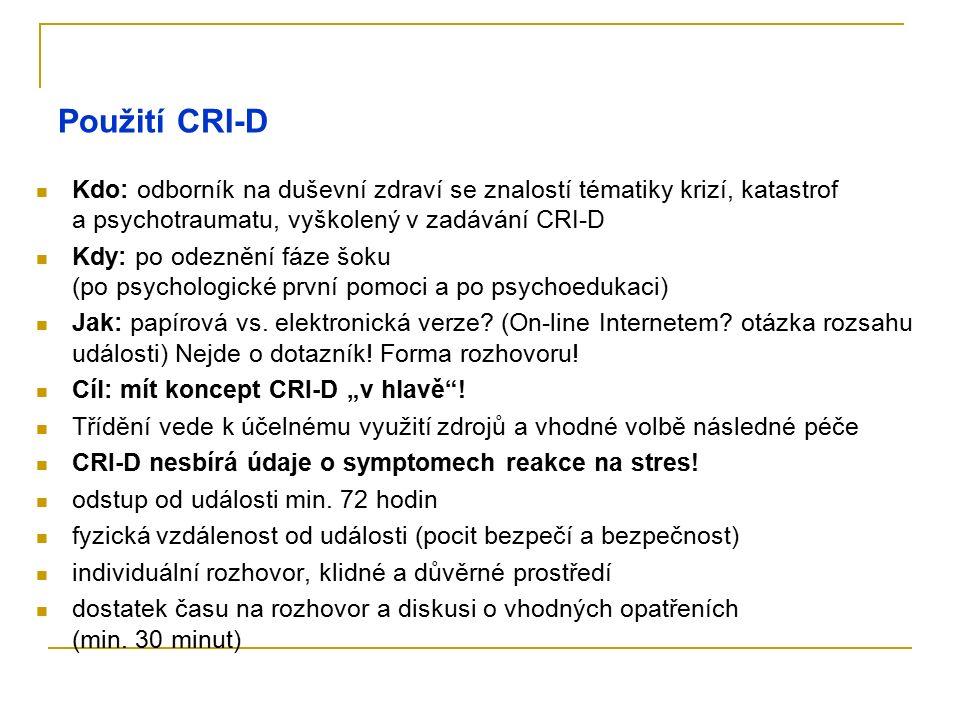 Použití CRI-D Kdo: odborník na duševní zdraví se znalostí tématiky krizí, katastrof a psychotraumatu, vyškolený v zadávání CRI-D Kdy: po odeznění fáze šoku (po psychologické první pomoci a po psychoedukaci) Jak: papírová vs.