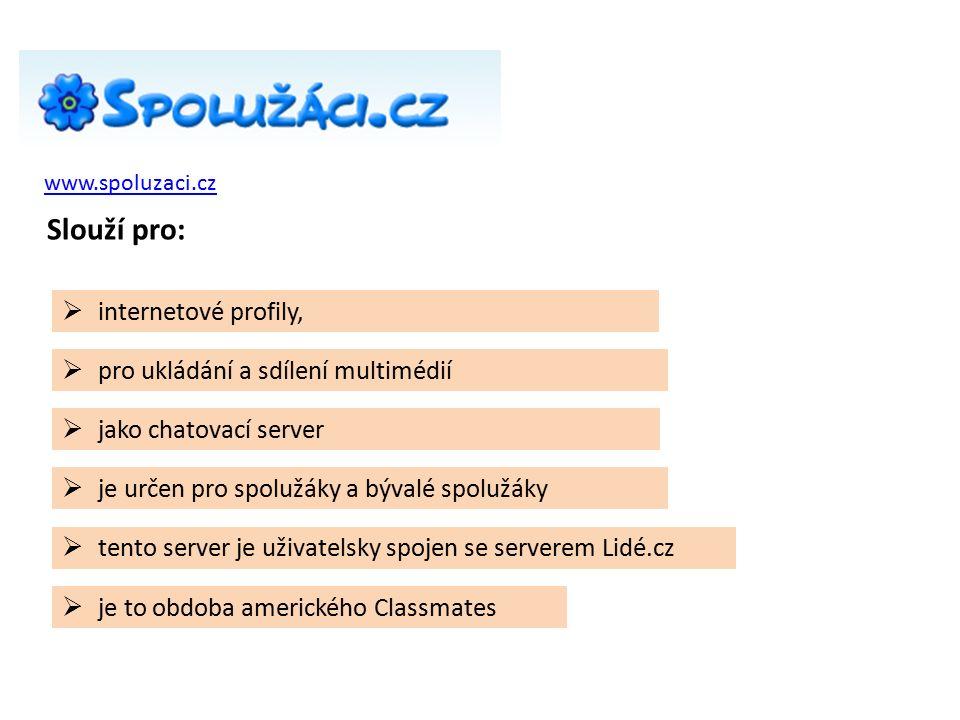 www.spoluzaci.cz  je to obdoba amerického Classmates Slouží pro:  internetové profily,  pro ukládání a sdílení multimédií  jako chatovací server  je určen pro spolužáky a bývalé spolužáky  tento server je uživatelsky spojen se serverem Lidé.cz