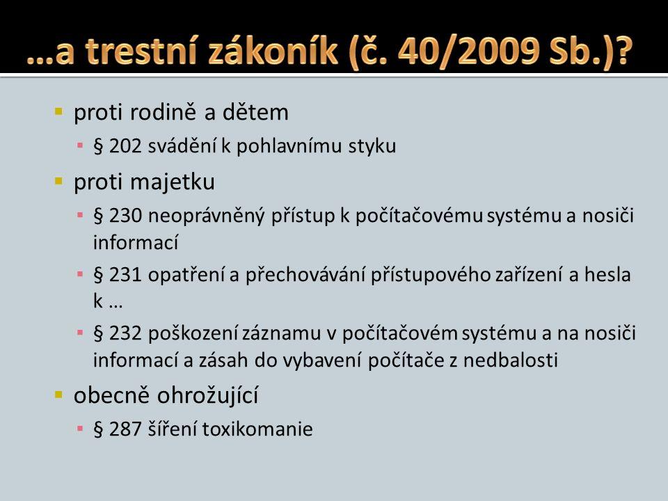  proti rodině a dětem ▪ § 202 svádění k pohlavnímu styku  proti majetku ▪ § 230 neoprávněný přístup k počítačovému systému a nosiči informací ▪ § 23
