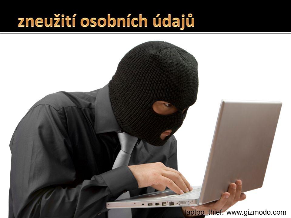  pokud osobní údaje uveřejníte, dáváte je volně k dispozici a ztrácíte nad nimi kontrolu  osobní údaje mohou být snadno zneužity  zneužity mohou být:  osobní údaje  bankovní údaje  fotografie a videa  informace o majetkových a sociálních poměrech laptop_thief: www.gizmodo.com