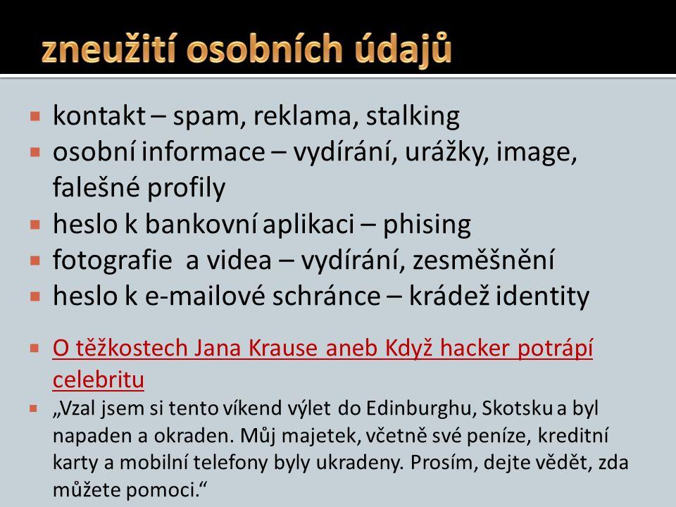  kontakt – spam, reklama, stalking  osobní informace – vydírání, urážky, image, falešné profily  heslo k bankovní aplikaci – phising  fotografie a