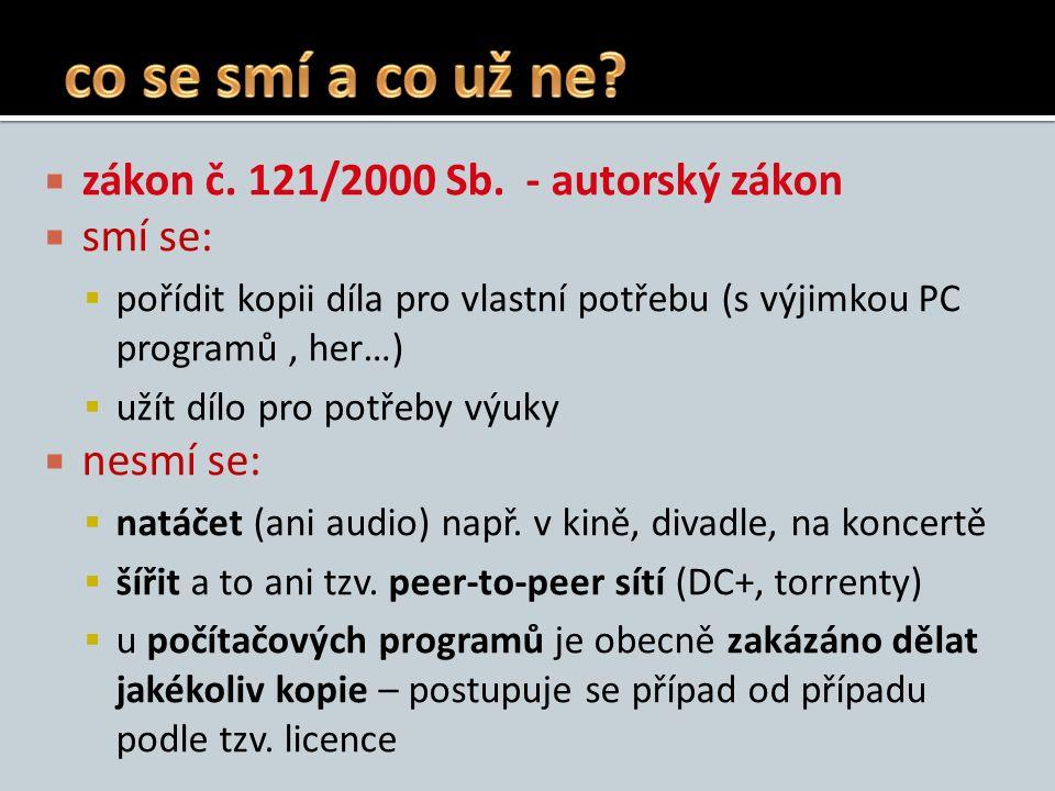  zákon č. 121/2000 Sb. - autorský zákon  smí se:  pořídit kopii díla pro vlastní potřebu (s výjimkou PC programů, her…)  užít dílo pro potřeby výu