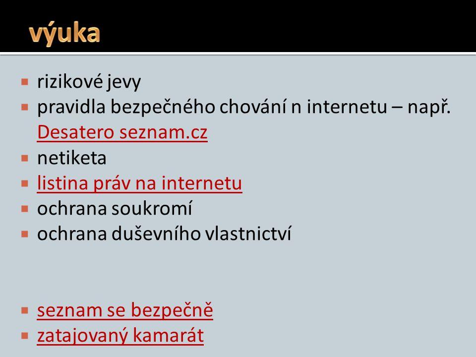  rizikové jevy  pravidla bezpečného chování n internetu – např. Desatero seznam.cz Desatero seznam.cz  netiketa  listina práv na internetu listina