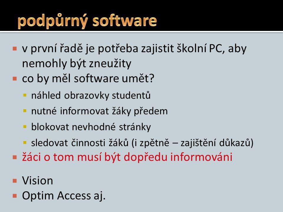  v první řadě je potřeba zajistit školní PC, aby nemohly být zneužity  co by měl software umět?  náhled obrazovky studentů  nutné informovat žáky