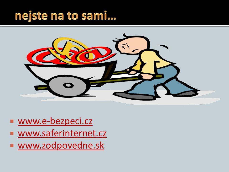  www.e-bezpeci.cz www.e-bezpeci.cz  www.saferinternet.cz www.saferinternet.cz  www.zodpovedne.sk www.zodpovedne.sk