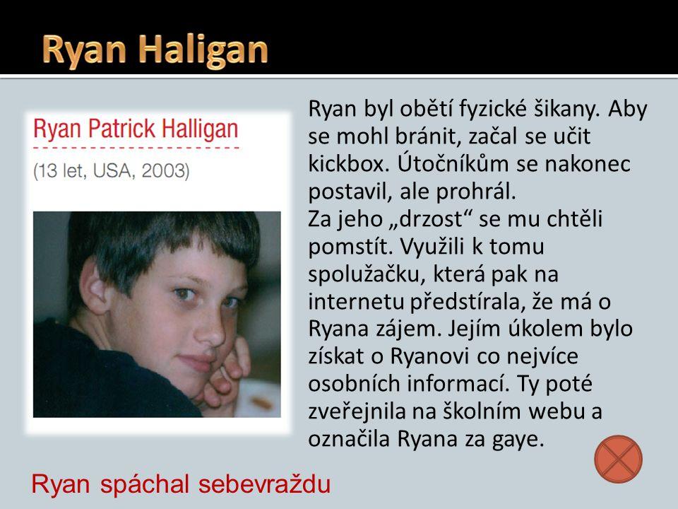 """Ryan byl obětí fyzické šikany. Aby se mohl bránit, začal se učit kickbox. Útočníkům se nakonec postavil, ale prohrál. Za jeho """"drzost"""" se mu chtěli po"""