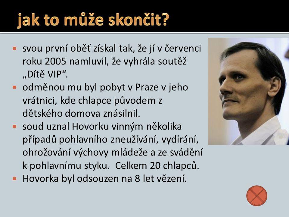 """ svou první oběť získal tak, že jí v červenci roku 2005 namluvil, že vyhrála soutěž """"Dítě VIP"""".  odměnou mu byl pobyt v Praze v jeho vrátnici, kde c"""