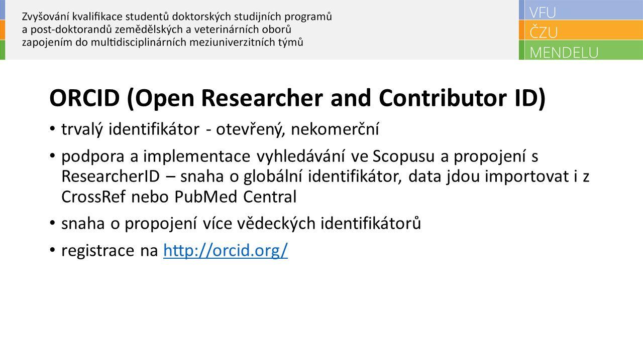 ORCID (Open Researcher and Contributor ID) trvalý identifikátor - otevřený, nekomerční podpora a implementace vyhledávání ve Scopusu a propojení s ResearcherID – snaha o globální identifikátor, data jdou importovat i z CrossRef nebo PubMed Central snaha o propojení více vědeckých identifikátorů registrace na http://orcid.org/http://orcid.org/