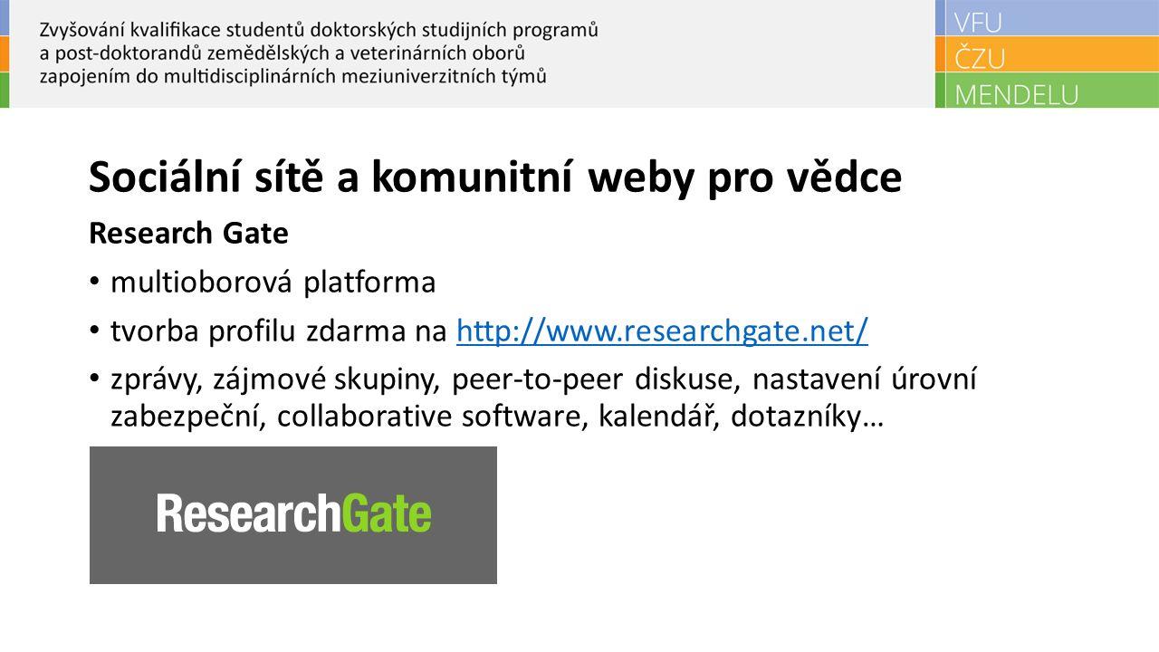 Sociální sítě a komunitní weby pro vědce Research Gate multioborová platforma tvorba profilu zdarma na http://www.researchgate.net/http://www.researchgate.net/ zprávy, zájmové skupiny, peer-to-peer diskuse, nastavení úrovní zabezpeční, collaborative software, kalendář, dotazníky…