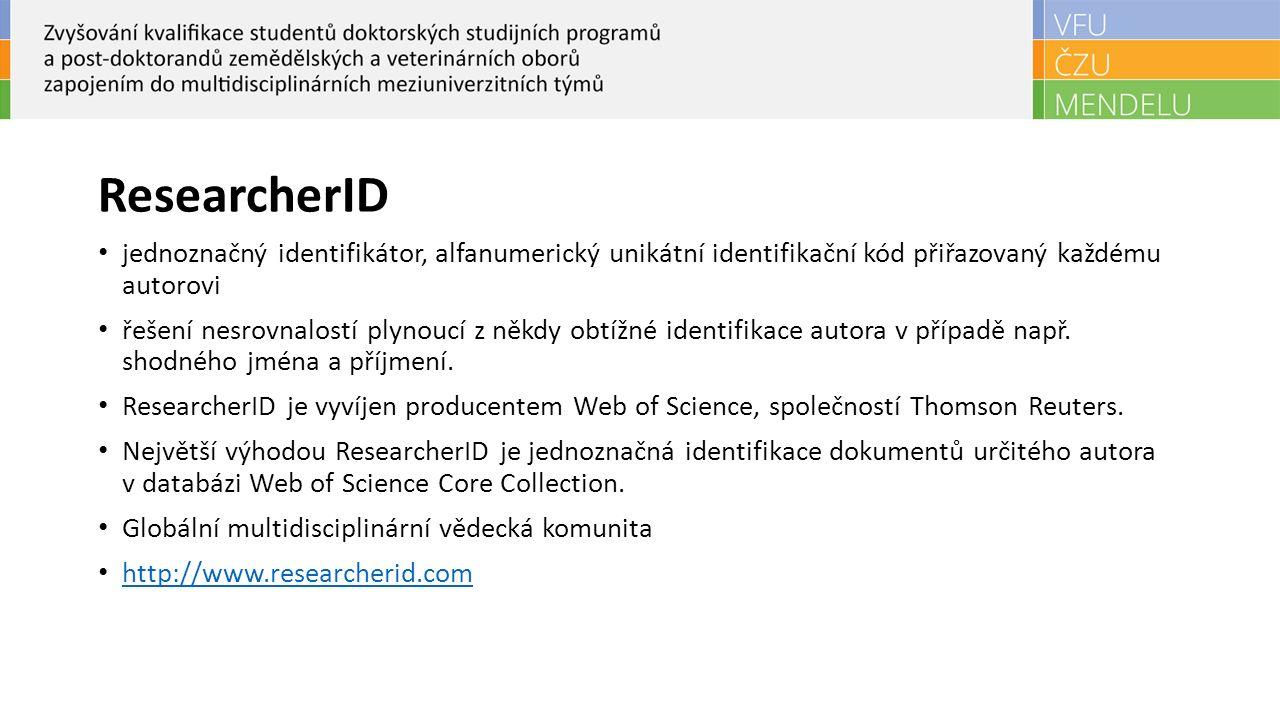ResearcherID jednoznačný identifikátor, alfanumerický unikátní identifikační kód přiřazovaný každému autorovi řešení nesrovnalostí plynoucí z někdy obtížné identifikace autora v případě např.