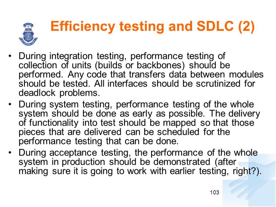 Efficiency testing and SDLC (2) During integration testing, performance testing of collection of units (builds or backbones) should be performed.