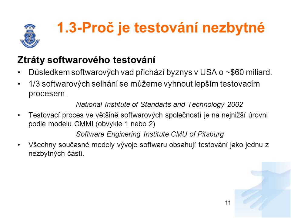 1.3-Proč je testování nezbytné Ztráty softwarového testování Důsledkem softwarových vad přichází byznys v USA o ~$60 miliard. 1/3 softwarových selhání