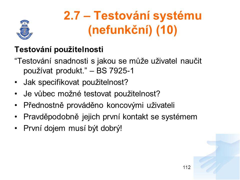 """2.7 – Testování systému (nefunkční) (10) Testování použitelnosti """"Testování snadnosti s jakou se může uživatel naučit používat produkt."""" – BS 7925-1 J"""