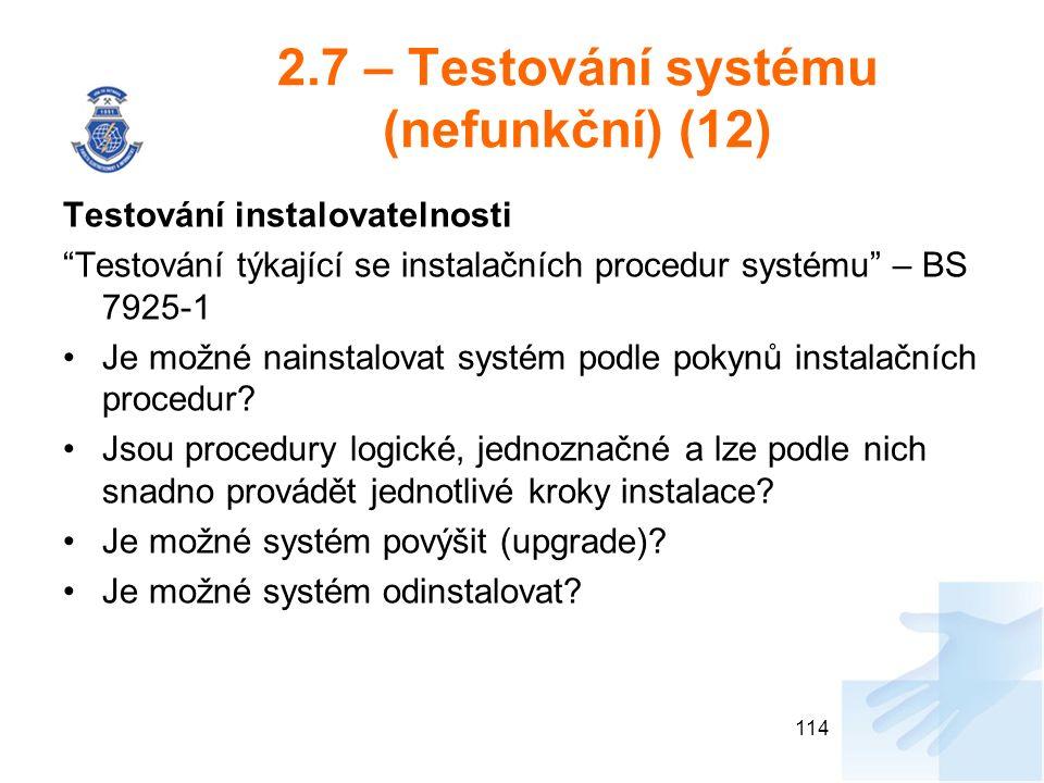 """2.7 – Testování systému (nefunkční) (12) Testování instalovatelnosti """"Testování týkající se instalačních procedur systému"""" – BS 7925-1 Je možné nainst"""
