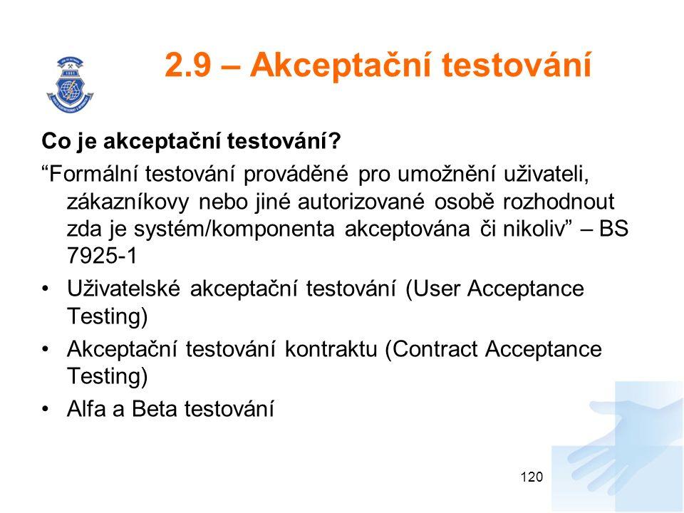 """2.9 – Akceptační testování Co je akceptační testování? """"Formální testování prováděné pro umožnění uživateli, zákazníkovy nebo jiné autorizované osobě"""