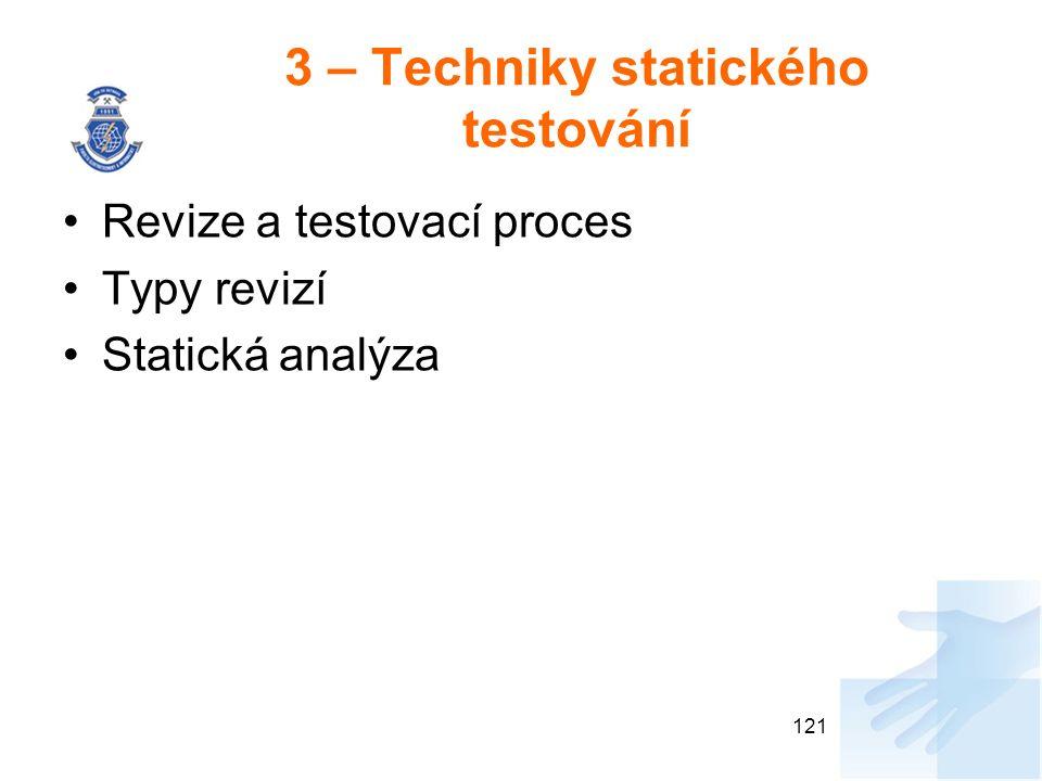 3 – Techniky statického testování Revize a testovací proces Typy revizí Statická analýza 121