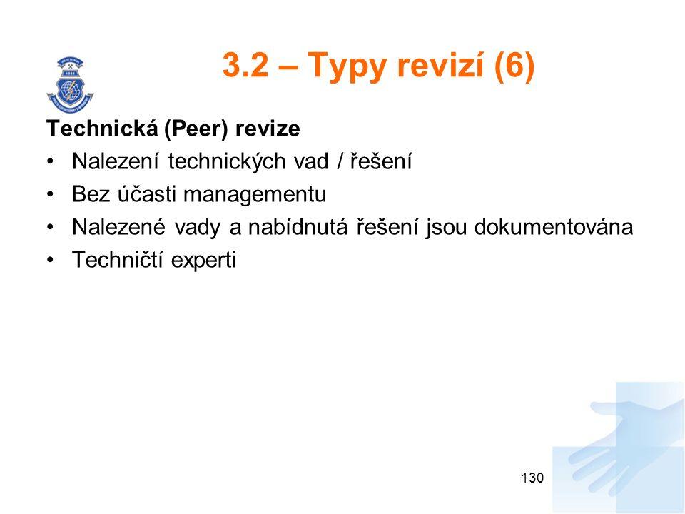 3.2 – Typy revizí (6) Technická (Peer) revize Nalezení technických vad / řešení Bez účasti managementu Nalezené vady a nabídnutá řešení jsou dokumentována Techničtí experti 130