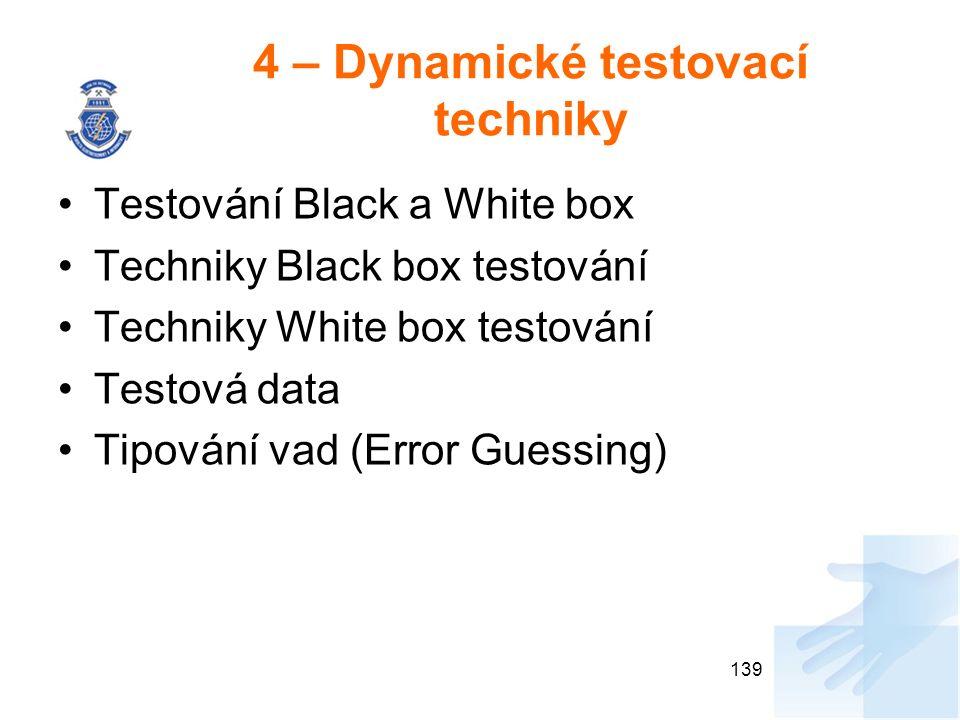 4 – Dynamické testovací techniky Testování Black a White box Techniky Black box testování Techniky White box testování Testová data Tipování vad (Erro