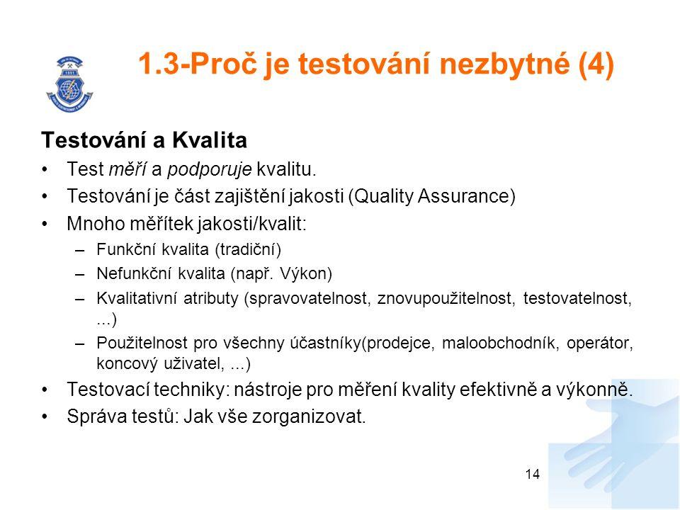 1.3-Proč je testování nezbytné (4) Testování a Kvalita Test měří a podporuje kvalitu. Testování je část zajištění jakosti (Quality Assurance) Mnoho mě