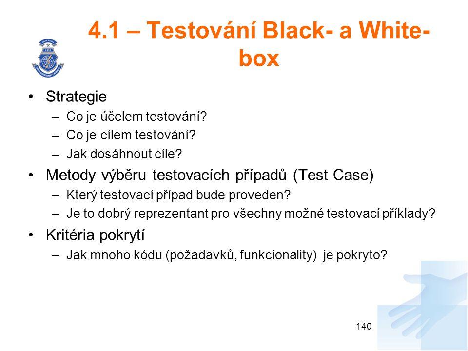 4.1 – Testování Black- a White- box Strategie –Co je účelem testování? –Co je cílem testování? –Jak dosáhnout cíle? Metody výběru testovacích případů