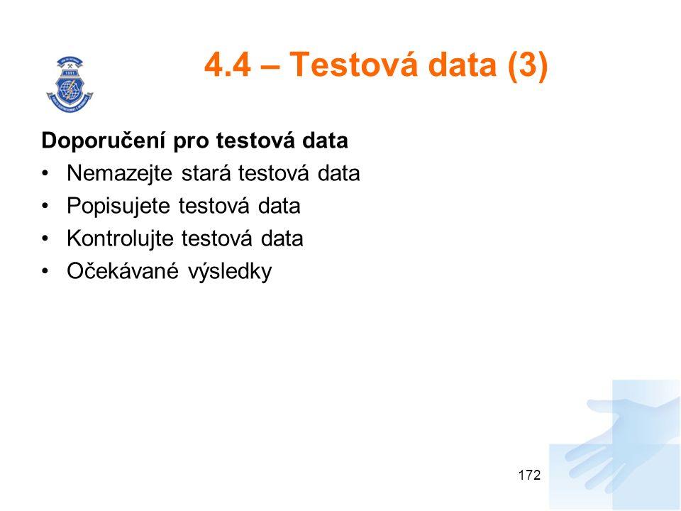 4.4 – Testová data (3) Doporučení pro testová data Nemazejte stará testová data Popisujete testová data Kontrolujte testová data Očekávané výsledky 172
