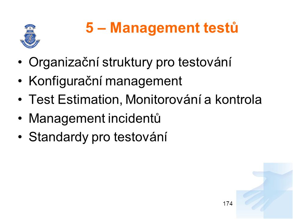 5 – Management testů Organizační struktury pro testování Konfigurační management Test Estimation, Monitorování a kontrola Management incidentů Standar