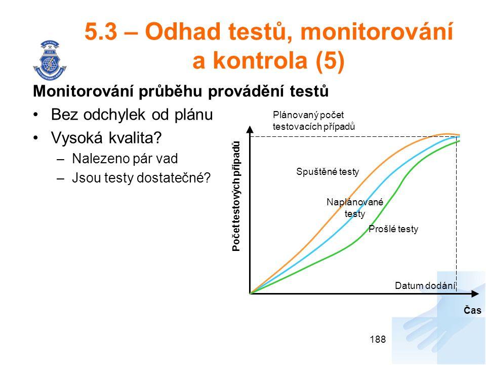 5.3 – Odhad testů, monitorování a kontrola (5) Monitorování průběhu provádění testů Bez odchylek od plánu Vysoká kvalita? –Nalezeno pár vad –Jsou test