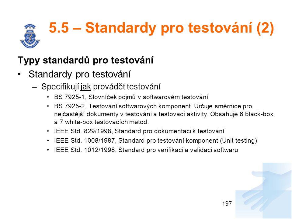 5.5 – Standardy pro testování (2) Typy standardů pro testování Standardy pro testování –Specifikují jak provádět testování BS 7925-1, Slovníček pojmů