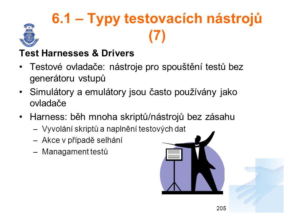 6.1 – Typy testovacích nástrojů (7) Test Harnesses & Drivers Testové ovladače: nástroje pro spouštění testů bez generátoru vstupů Simulátory a emuláto