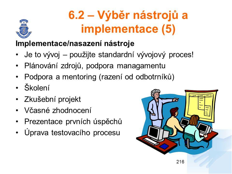 6.2 – Výběr nástrojů a implementace (5) Implementace/nasazení nástroje Je to vývoj – použijte standardní vývojový proces! Plánování zdrojů, podpora ma