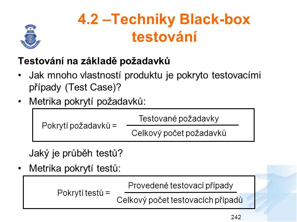 4.2 –Techniky Black-box testování Testování na základě požadavků Jak mnoho vlastností produktu je pokryto testovacími případy (Test Case)? Metrika pok