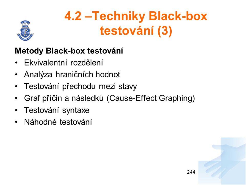 4.2 –Techniky Black-box testování (3) Metody Black-box testování Ekvivalentní rozdělení Analýza hraničních hodnot Testování přechodu mezi stavy Graf příčin a následků (Cause-Effect Graphing) Testování syntaxe Náhodné testování 244