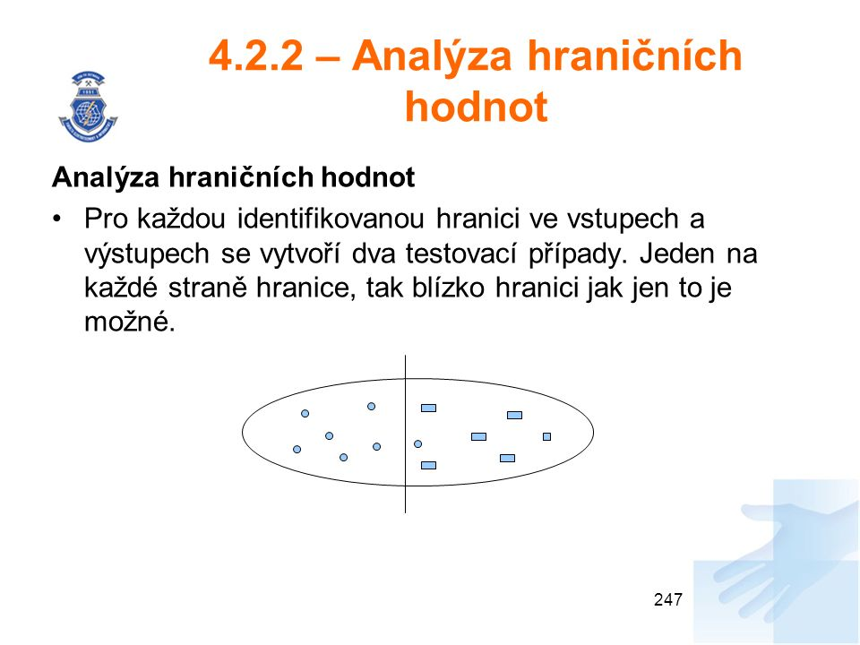 4.2.2 – Analýza hraničních hodnot Analýza hraničních hodnot Pro každou identifikovanou hranici ve vstupech a výstupech se vytvoří dva testovací případy.