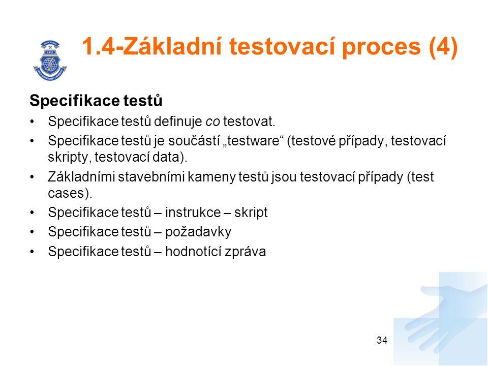"""1.4-Základní testovací proces (4) Specifikace testů Specifikace testů definuje co testovat. Specifikace testů je součástí """"testware"""" (testové případy,"""