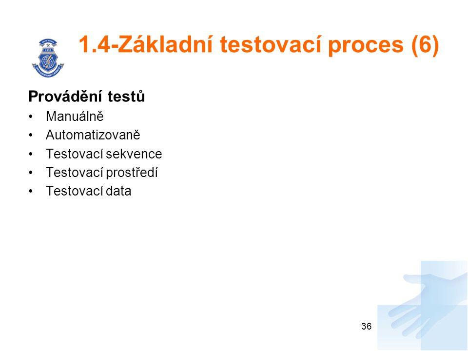 1.4-Základní testovací proces (6) Provádění testů Manuálně Automatizovaně Testovací sekvence Testovací prostředí Testovací data 36